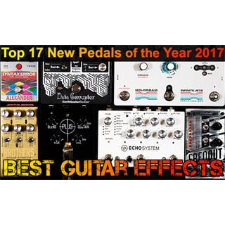 BestGuitarEffects.com's Best New Guitar Effects Pedals of 2017