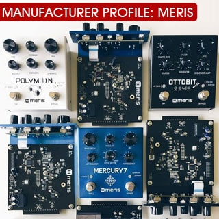 Meris Pedals: An Inspired Approach to Stompboxes