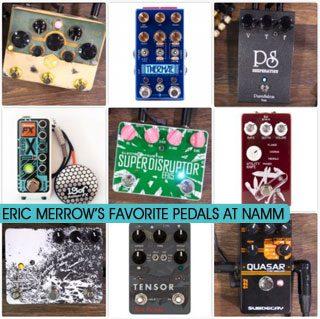 Eric Merrow's Favorite Stompboxes at NAMM 2018