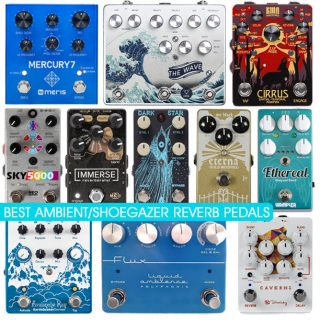 The 32 Best Ambient-Shoegaze Reverb Pedals in 2021