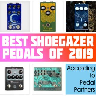 Top 5 Shoegazer Pedals of 2019 according to Pedal Partners