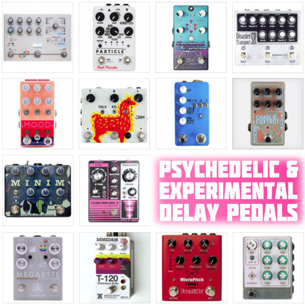 Psychedelic, Creative and Weird Delay Pedals