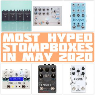 The Monthly StompBuzz: the Most Hyped Pedals in May 2020