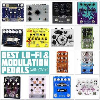 Best Lo-Fi, Modulation and Distortion Pedals (with CV In)