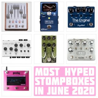 The Monthly StompBuzz: the Most Hyped New Pedals in June 2020