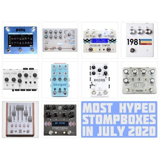 The Monthly StompBuzz: the Most Hyped New Pedals in July 2020