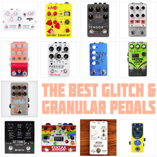 The 30 Best Glitch, Stutter and Granular Guitar Effects of 2021