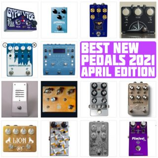 Best New Pedals | April 2021 Edition