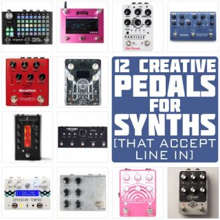 12 of the Best Creative Pedals for Synth that Accept Line In