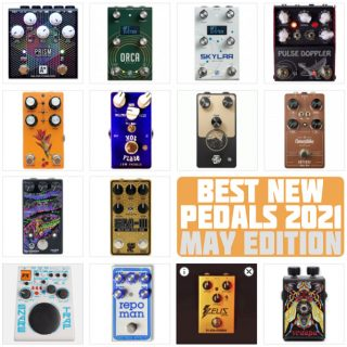 Best New Pedals of 2021 | May Edition